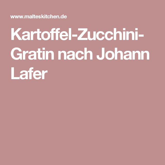 Kartoffel-Zucchini-Gratin nach Johann Lafer