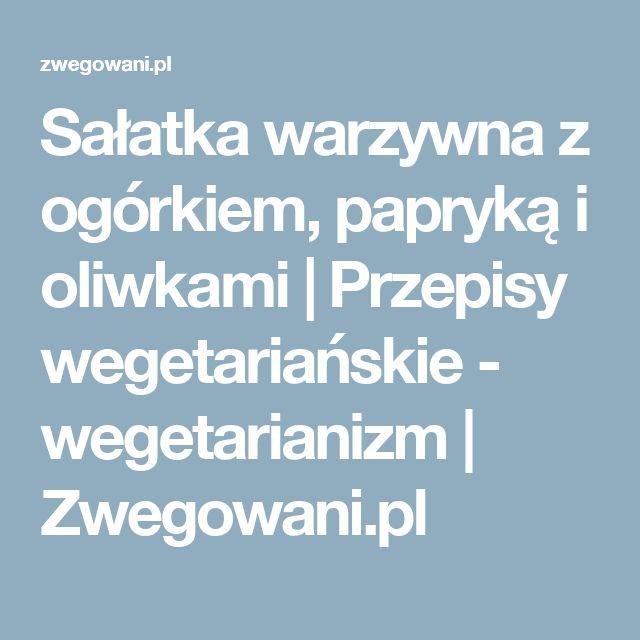 Sałatka warzywna z ogórkiem, papryką i oliwkami | Przepisy wegetariańskie - wegetarianizm | Zwegowani.pl