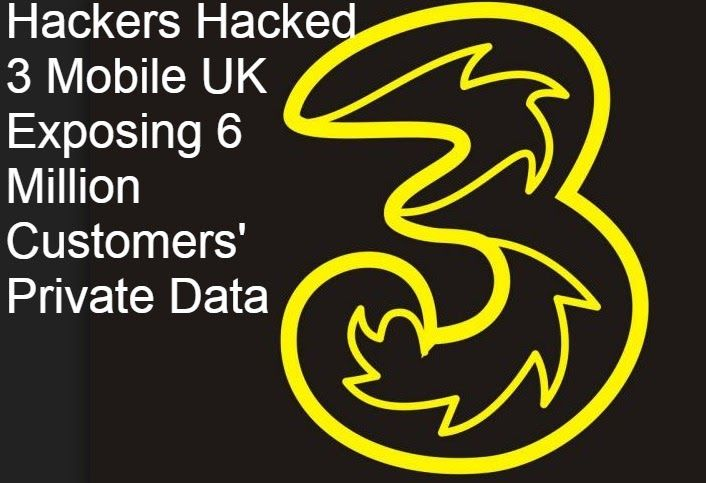Hackers Hacked 3 Mobile UK Exposing 6 Million Customers' Private Data