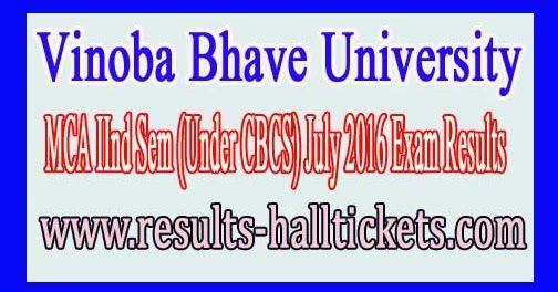 Vinoba Bhave University MCA IInd Sem (Under CBCS) July 2016 Exam Results       Vinoba Bhave University MCA IInd Sem (Under CBCS) July 2016...
