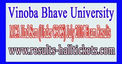 Vinoba Bhave University MCA IInd Sem (Under CBCS) July 2016 Exam Results       Vinoba Bhave University MCA IInd Sem (Under CBCS) July 2016...