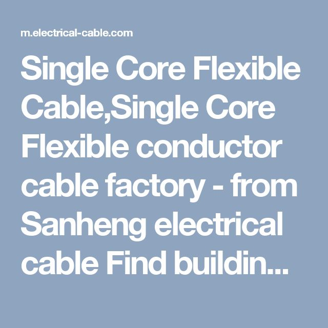 Single Core Flexible Cable,Single Core Flexible conductor cable factory - from Sanheng electrical cable Find building-wire? come on click check building-wire types,size,list,etc.Ask the building-wire price know all without exception。 single-core-cable.html,aluminum-flat-cable.htmltwin-and-earth-cable.single-core-flexible-cable, flexible-flat-cable.aluminum-cable≮http://m.electrical-cable.com/≯
