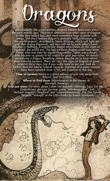 In Norse mythology dragons are called or worm or Lindorm. In the legend of Sigurd Fåvne is an evil dragon that spews poison. Sigurd must use both stealth and strength to defeat it and win treasure and the virgin as the dragon guarding. In Norse mythology the dragon Nidhogg is gnawing on the world tree Yggdrasil roots.