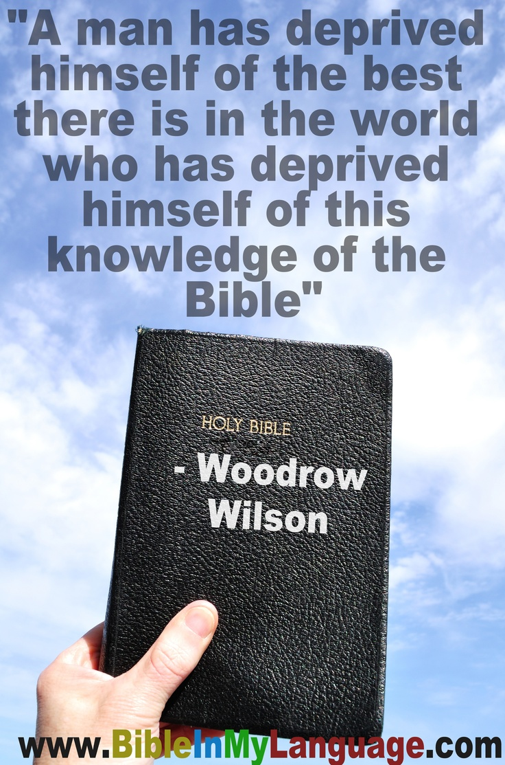 best woodrow wilson images american a man has deprived himself of the best there is in the world who has deprived himself of this knowledge of the bible woodrow wilson bible in my language