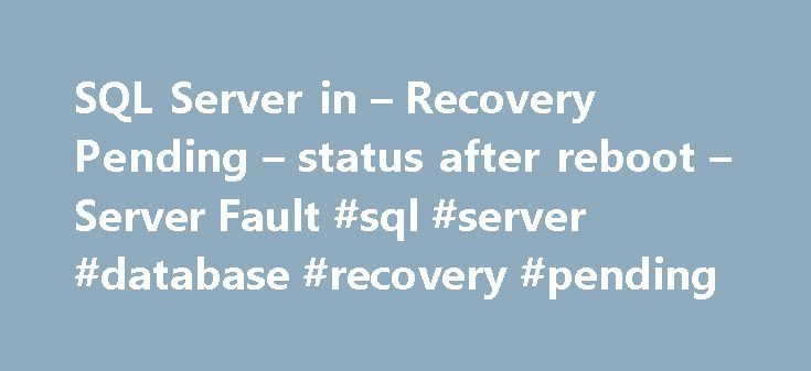 SQL Server in – Recovery Pending – status after reboot – Server Fault #sql #server #database #recovery #pending http://raleigh.remmont.com/sql-server-in-recovery-pending-status-after-reboot-server-fault-sql-server-database-recovery-pending/  # We have quite a few programs of our own design which communicate to our SQL Server (SQL Server 2014 Express). Every now and then they start blowing up all over the place; we run around trying to figure out what's wrong, only to open up SQL Server…