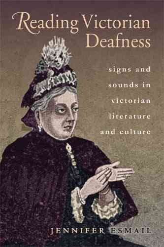Reading Victorial Deafness: Signs and Sounds in Victorian Literature and Culture