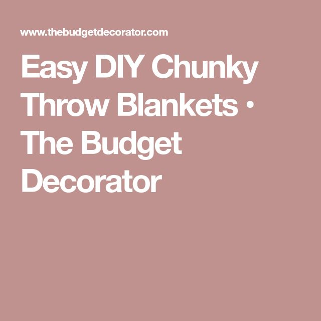 Easy DIY Chunky Throw Blankets • The Budget Decorator