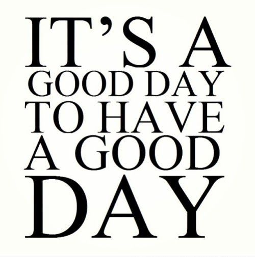 It's a good day to have a good day. #quotes
