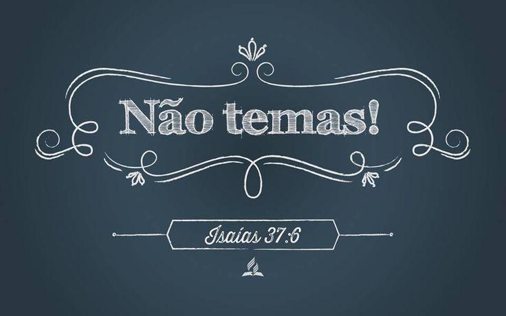 E Isaías lhes disse: Assim direis a vosso senhor: Assim diz o SENHOR: Não temas à vista das palavras que ouviste, com as quais os servos do rei da Assíria me blasfemaram.Isaías 37:6