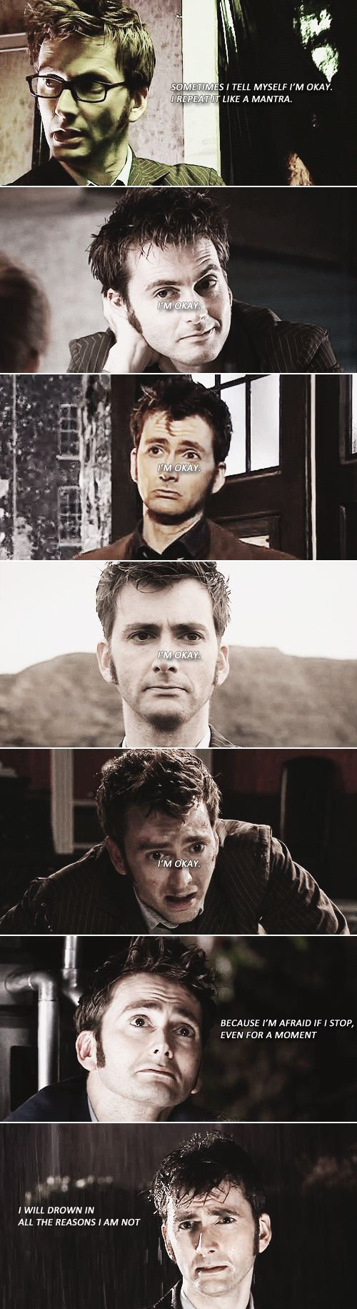 Sometimes I tell myself I'm okay. I repeat it like a mantra. I'm okay. I'm okay. I'm okay. I'm okay. Because I'm afraid if I stop, even for a moment, I will drown in all the reasons I am not. #doctorwho