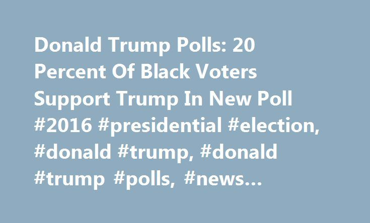 Donald Trump Polls: 20 Percent Of Black Voters Support Trump In New Poll #2016 #presidential #election, #donald #trump, #donald #trump #polls, #news #analysis http://reply.nef2.com/donald-trump-polls-20-percent-of-black-voters-support-trump-in-new-poll-2016-presidential-election-donald-trump-donald-trump-polls-news-analysis/  # Movies TV Music Celebrity News Famous Relationships Rumors Movie Trailers Entertainment 2017-06-10 Shakira s New Album El Dorado Breaks Album Sales Record, Giving…