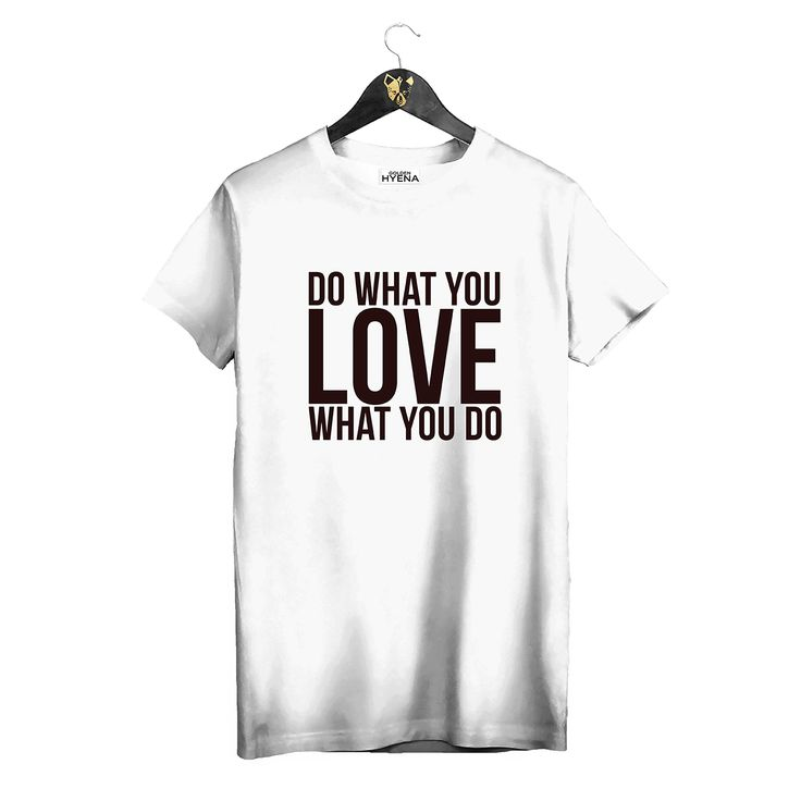 "White T-shirt ""Do what you LOVE what you do"" by Golden Hyena #goldenhyena"