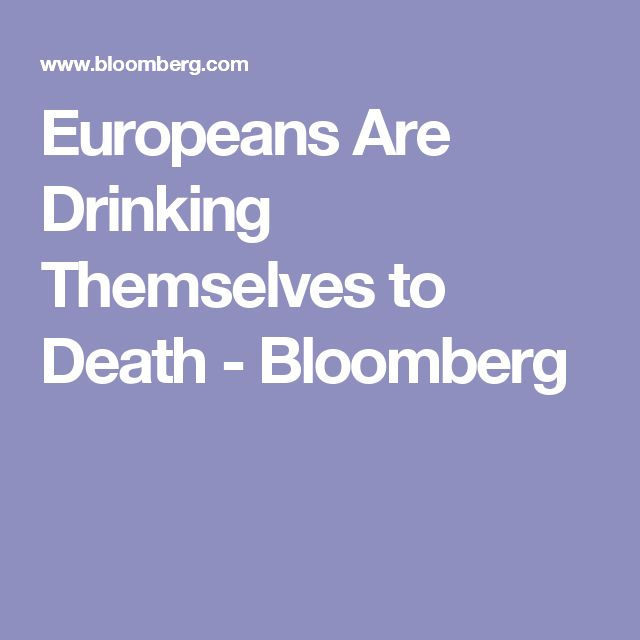 Europeans Are Drinking Themselves to Death - Bloomberg