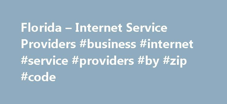 Florida – Internet Service Providers #business #internet #service #providers #by #zip #code http://swaziland.remmont.com/florida-internet-service-providers-business-internet-service-providers-by-zip-code/  # The Best Internet Deals Nationwide Coverage. Call Now for Express Service! 1-877-936-3560 Mon-Fri: 8am – Midnight EST Sat & Sun: 9am – 11pm EST Florida Internet | Service Providers in Florida Find and compare Internet service providers in Florida for dial-up Internet service, or…