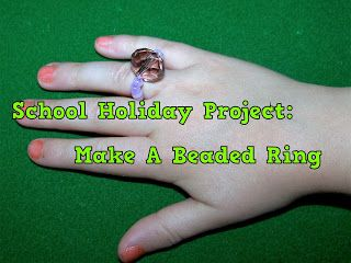 A Pretty Talent Blog: School Holiday Project: Make A Beaded Ring
