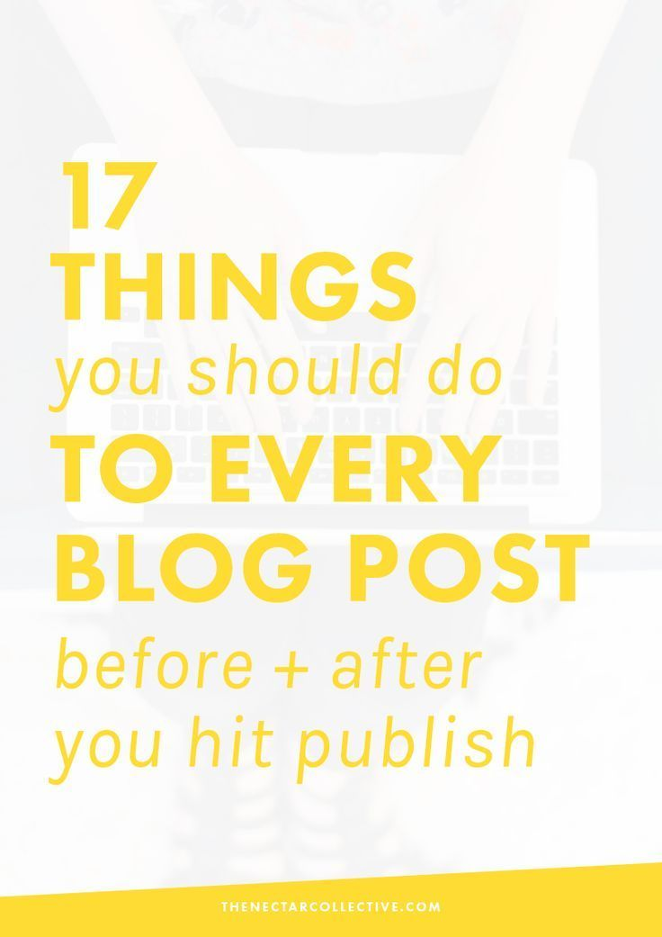 17 Things You Should Do to Every Blog Post Before + After You Hit Publish | If…