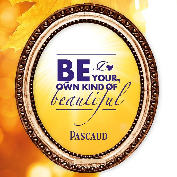 BE YOUR OWN KIND OF BEAUTIFUL  PASCAUD