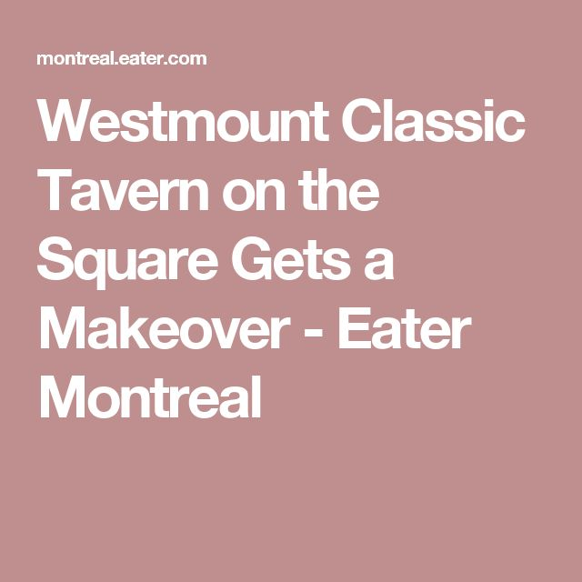 Westmount Classic Tavern on the Square Gets a Makeover - Eater Montreal