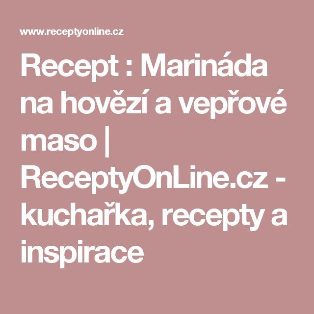 Recept : Marináda na hovězí a vepřové maso | ReceptyOnLine.cz - kuchařka, recepty a inspirace