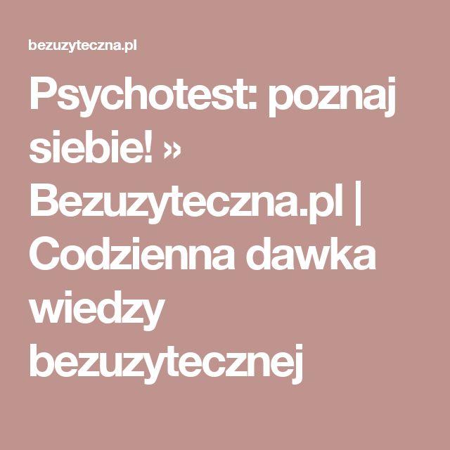 Psychotest: poznaj siebie! » Bezuzyteczna.pl | Codzienna dawka wiedzy bezuzytecznej