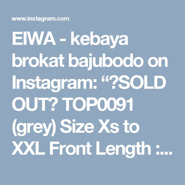 "EIWA - kebaya brokat bajubodo on Instagram: ""🚫SOLD OUT🚫 TOP0091 (grey) Size Xs to XXL Front Length : 50cm Back Length : 65cm Sleeve Length : 50cm Full Lining"""