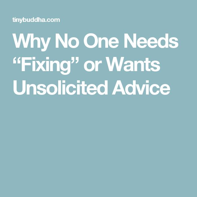 "Why No One Needs ""Fixing"" or Wants Unsolicited Advice"