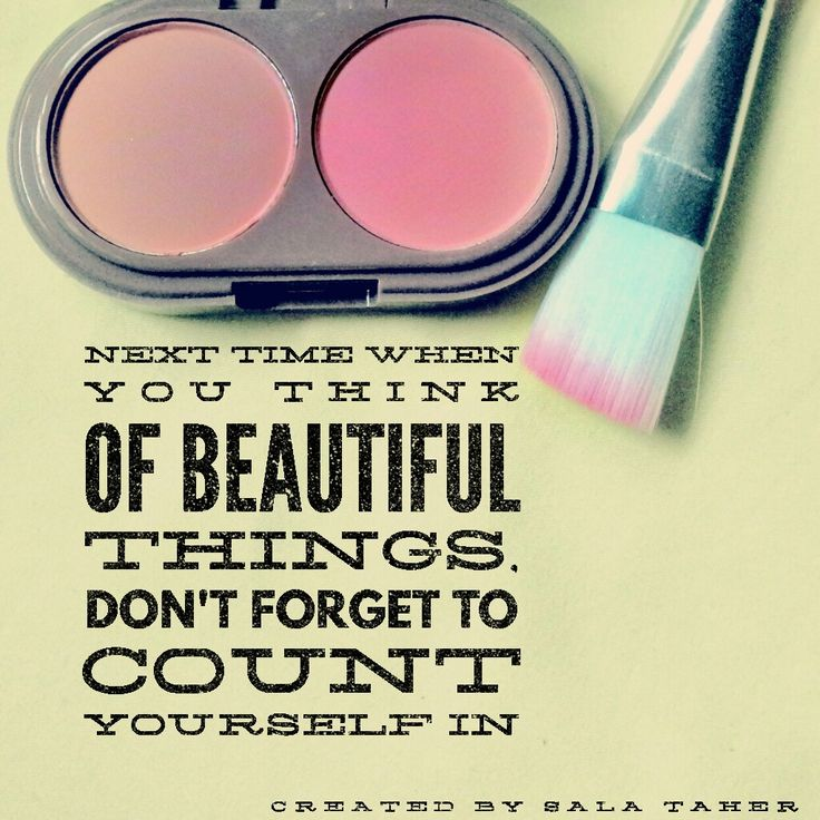 Next time when you think of beautiful thibgs, don't forget to count yourself in.  ~........
