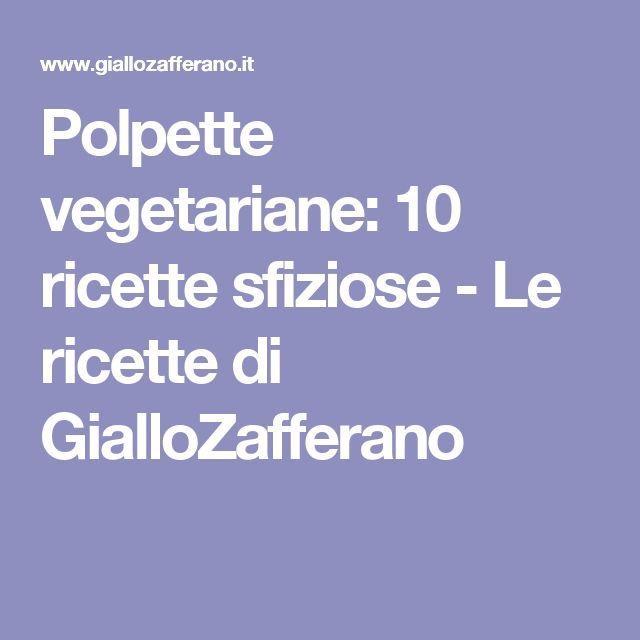 Polpette vegetariane: 10 ricette sfiziose - Le ricette di GialloZafferano