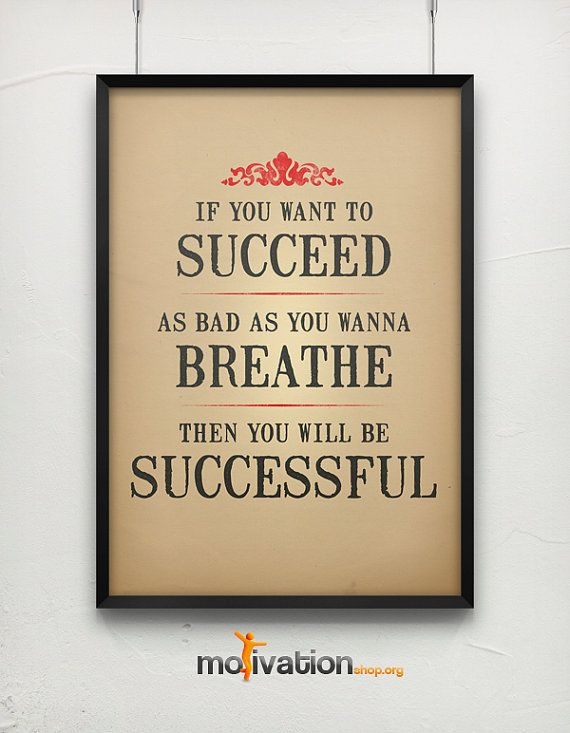 Then You Want Bad Be Breath You You Will Want Succeed When Successful