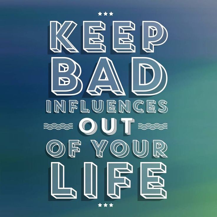 Fabulous Keep bad influences out of your life