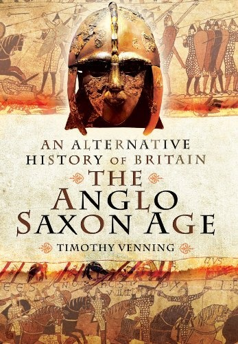 An Alternative History of Britain: The Anglo-Saxon Age by Timothy Venning,