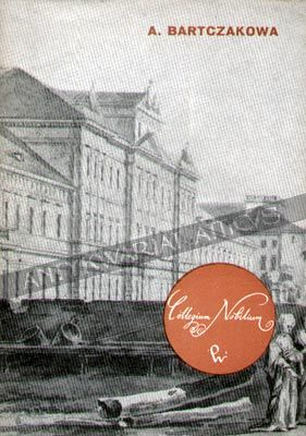 Collegium Nobilium,  Aldona Bartczakowa  Dzieje gmachu Collegium Nobilium w XIX i XX wieku uzupełnione licznymi fotografiami Wyd. PWN, Warszawa 1971