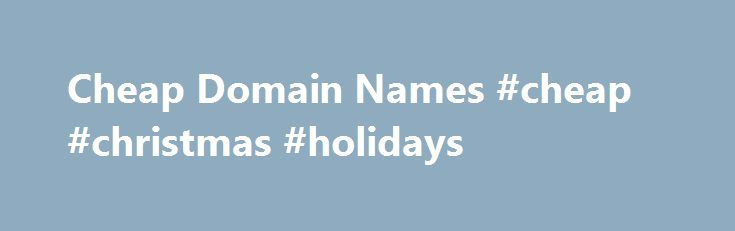 Cheap Domain Names #cheap #christmas #holidays http://cheap.nef2.com/cheap-domain-names-cheap-christmas-holidays/  #cheap domain names # Domains Domain Name Registration Register your domain names with 1 1 today! New Top Level Domain Extension List New domains like .web. shop. online and many more Domain Name Transfer Easily transfer your domain name to 1 1 Buy a Domain Name – Price List Top domains at competitive prices! Domain Name Checker Register your domain name today Private Domain…