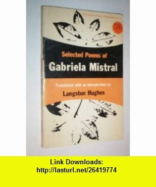 Selected Poems of Gabriel Mistral Gabriela Mistral , , , ASIN: B001CSZJZU , tutorials , pdf , ebook , torrent , downloads , rapidshare , filesonic , hotfile , megaupload , fileserve