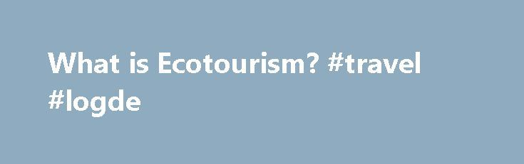 What is Ecotourism? #travel #logde http://travels.remmont.com/what-is-ecotourism-travel-logde/  #eco travel # What is Ecotourism? Conservation Offering market-linked long-term solutions, ecotourism provides effective economic incentives for conserving and enhancing bio-cultural diversity and helps protect the natural and cultural heritage of our beautiful planet. Communities By increasing local capacity building... Read moreThe post What is Ecotourism? #travel #logde appeared first on…