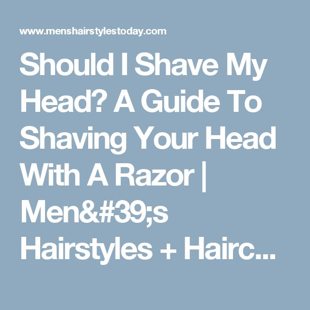 Should I Shave My Head? A Guide To Shaving Your Head With A Razor | Men's Hairstyles + Haircuts 2017