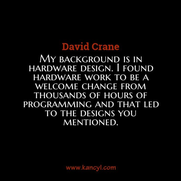 """My background is in hardware design. I found hardware work to be a welcome change from thousands of hours of programming and that led to the designs you mentioned."", David Crane"