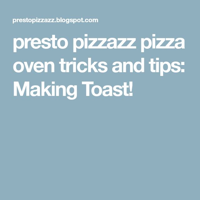 presto pizzazz pizza oven tricks and tips: Making Toast!