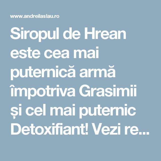 Siropul de Hrean este cea mai puternică armă împotriva Grasimii și cel mai puternic Detoxifiant! Vezi rețeta pentru slăbire și detoxifiere! - dr. Andrei Laslău