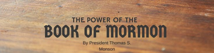 General Conference Study Schedule Week 14: The Power of the Book of Mormon by President Thomas S. Monson