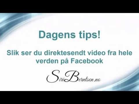 Dagens Facebook tips. Slik ser du direktesendt video fra hele verden på Facebook.