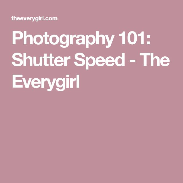 Photography 101: Shutter Speed - The Everygirl