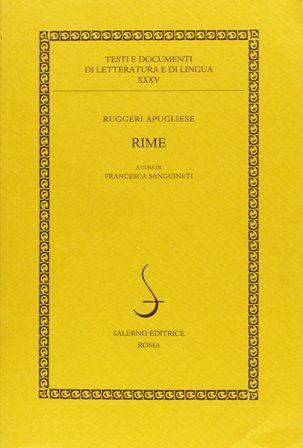 Rime / Ruggeri Apugliese ; a cura di Francesca Sanguineti - Roma : Salerno, cop. 2013
