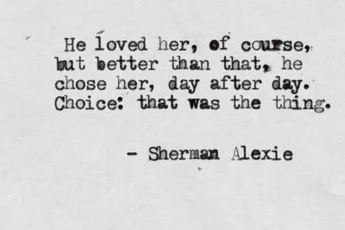 He loved her, of course, but better than that, he chose her, day after day, Choice: that was the thing.