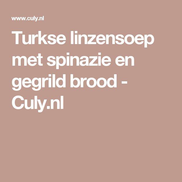 Turkse linzensoep met spinazie en gegrild brood - Culy.nl