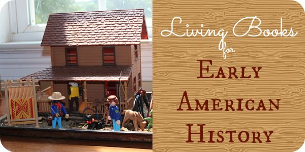 (This post contains affiliate links.) We love learning about the beginnings of our great country! We've spent much time in books, perusing museums and attending reenactments to get a good picture of everything from the Native Americans and Pilgrims to the Revolution and Westward Expansion. As usual, when it comes to historical living books, it …