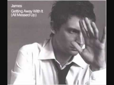 ▶ James - Getting Away With it (All Messed Up) - YouTube