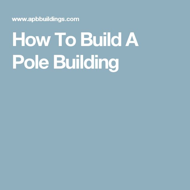How To Build A Pole Building