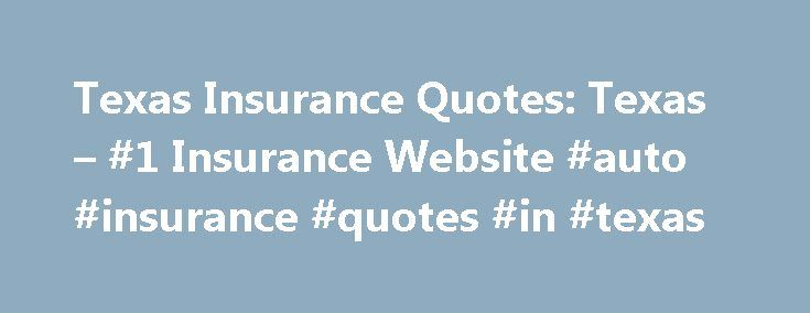 Texas Insurance Quotes: Texas – #1 Insurance Website #auto #insurance #quotes #in #texas http://malaysia.remmont.com/texas-insurance-quotes-texas-1-insurance-website-auto-insurance-quotes-in-texas/  # Texas #1 trusted insurance site If you haven't yet begun to shop for homeowners insurance in the state of Texas, there is a good chance you'll go through sticker shock. Yes, Texas is one of the states with the highest rates for homeowners insurance. However, using these tips and a little…