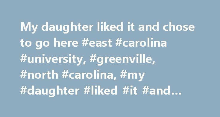 My daughter liked it and chose to go here #east #carolina #university, #greenville, #north #carolina, #my #daughter #liked #it #and #chose #to #go #here. http://zimbabwe.remmont.com/my-daughter-liked-it-and-chose-to-go-here-east-carolina-university-greenville-north-carolina-my-daughter-liked-it-and-chose-to-go-here/  # My daughter liked it and chose to go here. ECU is a great university. It has good, strong academic programs. It also has loyal fans – football is the biggest sport. Attending…